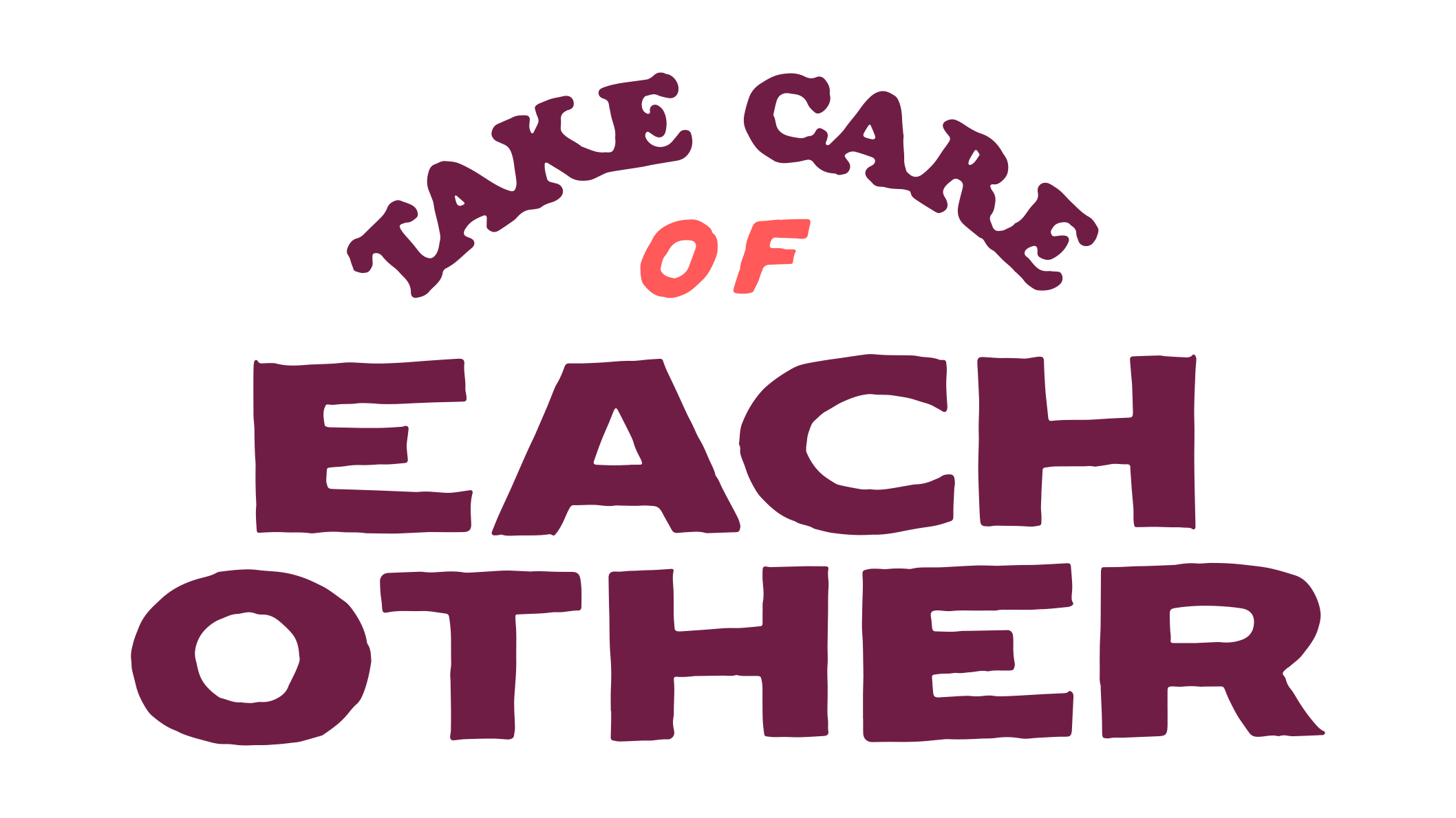 The words Take Care of Each Other